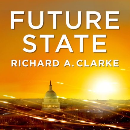 future state podcast with Richard A Clarke