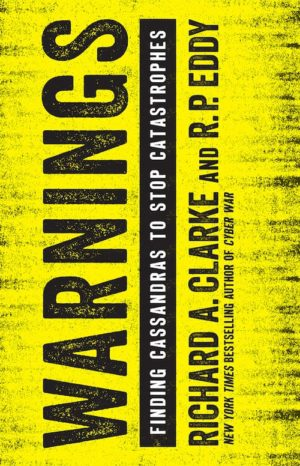 warnings finding cassandras to stop catastrophes written by Richard A Clarke