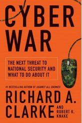cyber war the next threat to national security and what to do about it by Richard A Clarke
