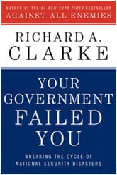 Your government failed you breaking the cycle of national security disasters by Richard A Clarke